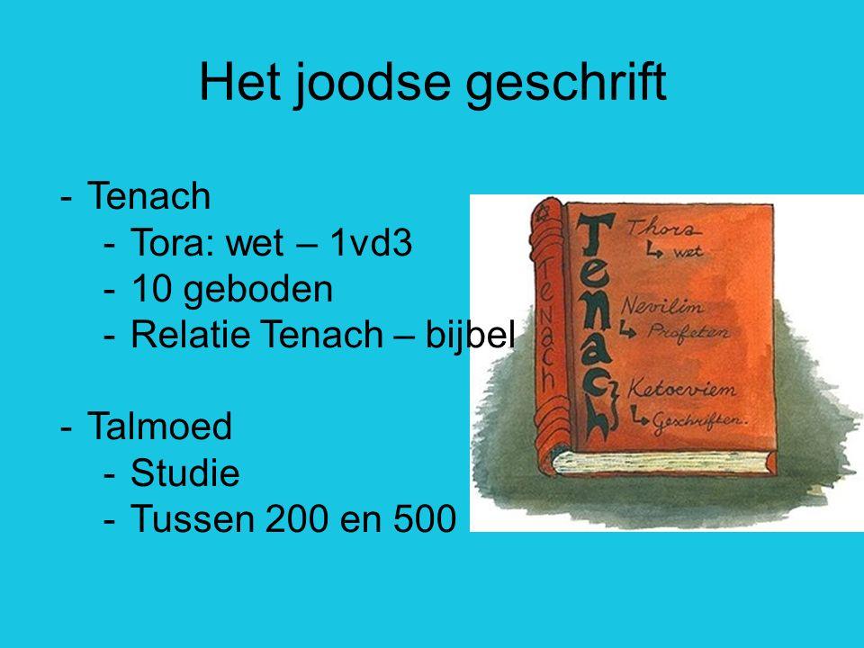 -Tenach -Tora: wet – 1vd3 -10 geboden -Relatie Tenach – bijbel -Talmoed -Studie -Tussen 200 en 500 Het joodse geschrift