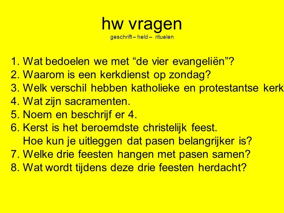 """hw vragen geschrift – held – rituelen 1. Wat bedoelen we met """"de vier evangeliën""""? 2. Waarom is een kerkdienst op zondag? 3. Welk verschil hebben kath"""