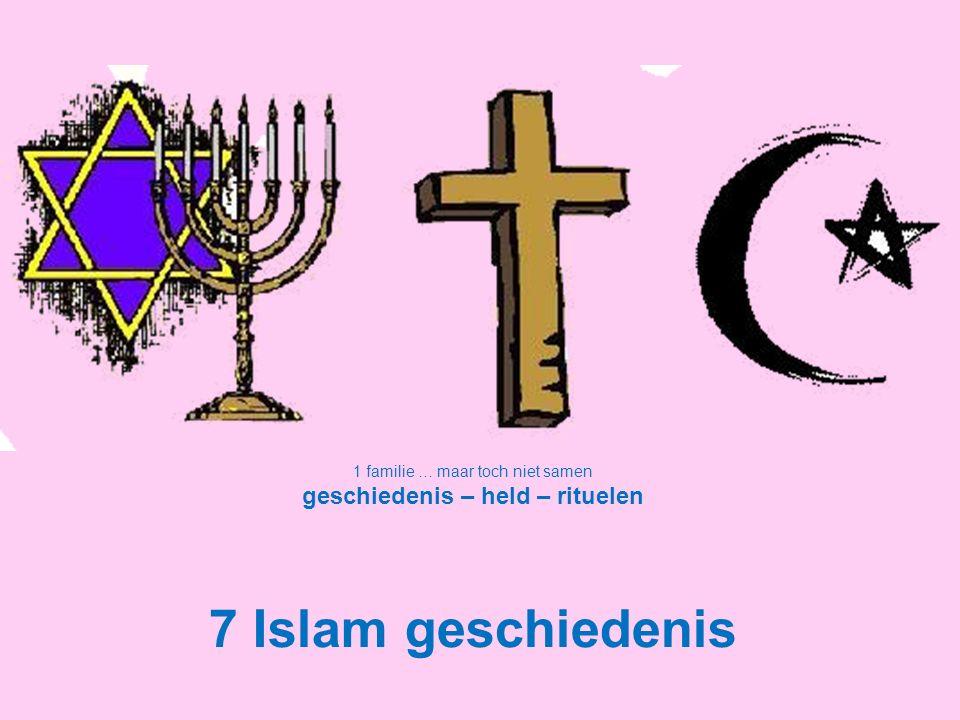 1 familie … maar toch niet samen geschiedenis – held – rituelen 7 Islam geschiedenis