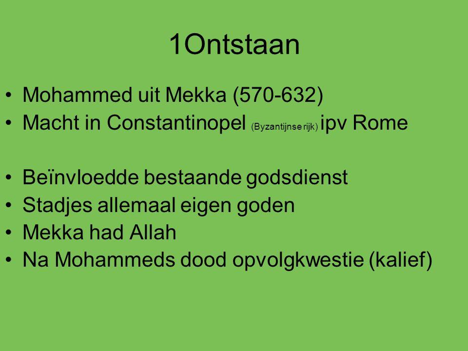 1Ontstaan Mohammed uit Mekka (570-632) Macht in Constantinopel (Byzantijnse rijk) ipv Rome Beïnvloedde bestaande godsdienst Stadjes allemaal eigen god