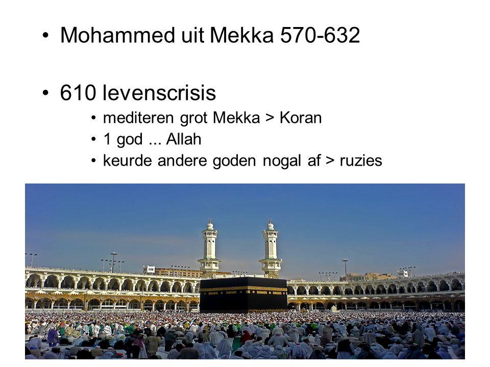Mohammed uit Mekka 570-632 610 levenscrisis mediteren grot Mekka > Koran 1 god... Allah keurde andere goden nogal af > ruzies