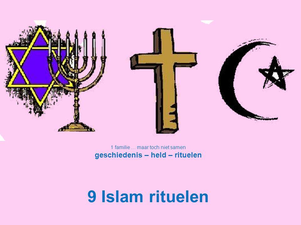 1 familie … maar toch niet samen geschiedenis – held – rituelen 9 Islam rituelen