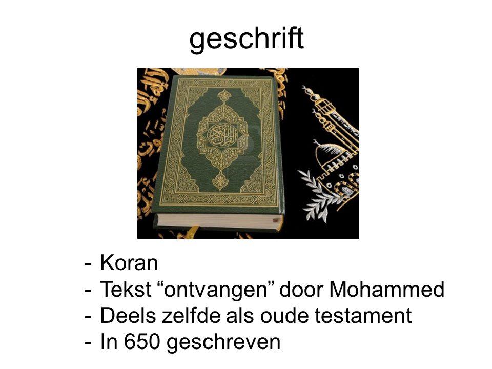 """geschrift -Koran -Tekst """"ontvangen"""" door Mohammed -Deels zelfde als oude testament -In 650 geschreven"""