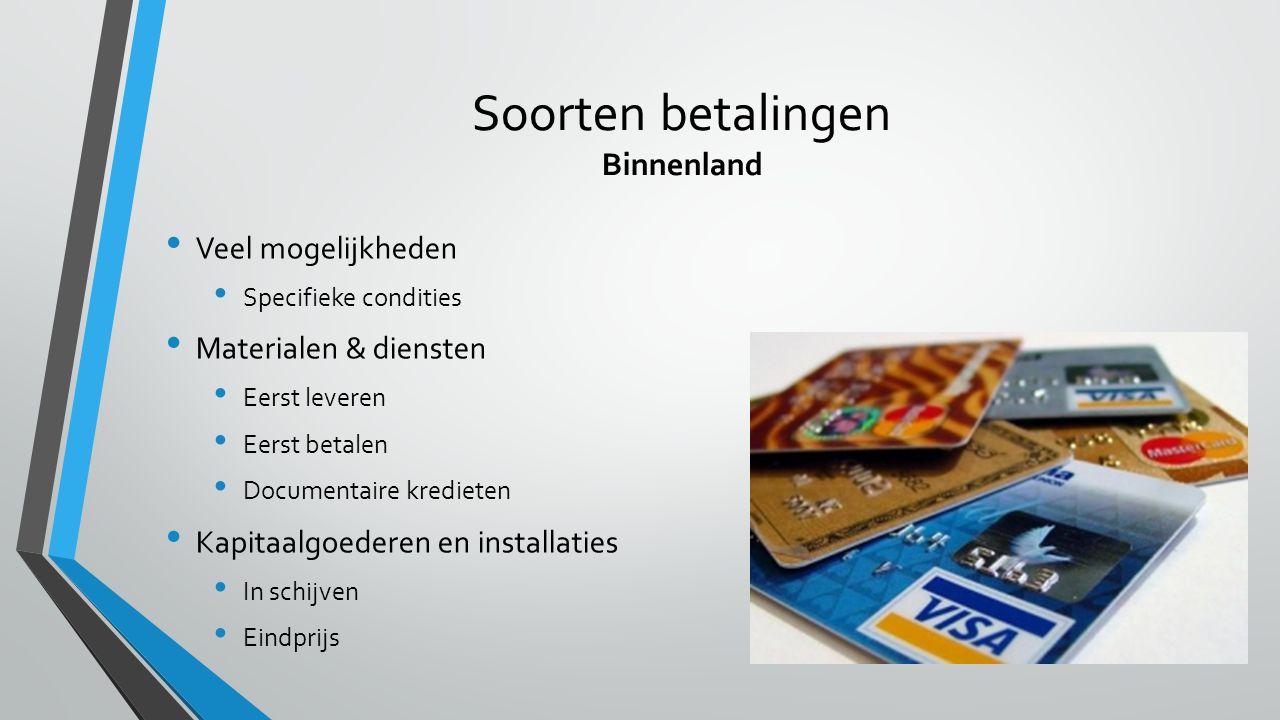 Soorten betalingen Binnenland Contant betalen Cash Bancontact Op termijn betalen VISA Mastercard Open krediet Wisselbrief Bancaire garantie Cheque