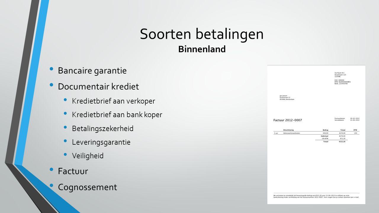 Soorten betalingen Binnenland Bancaire garantie Documentair krediet Kredietbrief aan verkoper Kredietbrief aan bank koper Betalingszekerheid Leverings