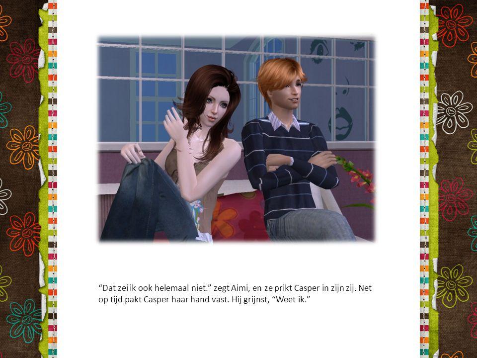"""""""Dat zei ik ook helemaal niet."""" zegt Aimi, en ze prikt Casper in zijn zij. Net op tijd pakt Casper haar hand vast. Hij grijnst, """"Weet ik."""""""
