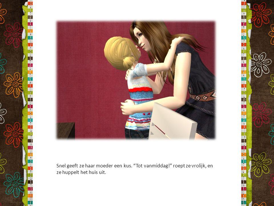 """Snel geeft ze haar moeder een kus. """"Tot vanmiddag!"""" roept ze vrolijk, en ze huppelt het huis uit."""