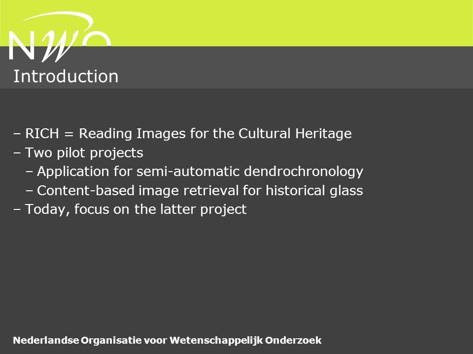 Nederlandse Organisatie voor Wetenschappelijk Onderzoek Introduction –RICH = Reading Images for the Cultural Heritage –Two pilot projects –Application