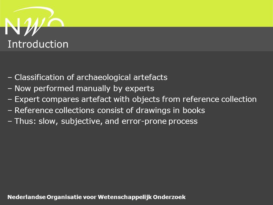 Nederlandse Organisatie voor Wetenschappelijk Onderzoek Introduction –Classification of archaeological artefacts –Now performed manually by experts –E