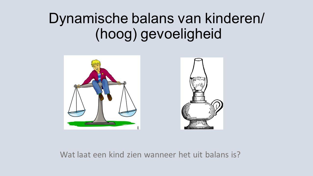 Dynamische balans van kinderen/ (hoog) gevoeligheid Wat laat een kind zien wanneer het uit balans is?