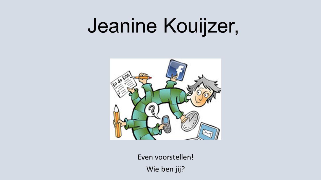 Jeanine Kouijzer, Even voorstellen! Wie ben jij?