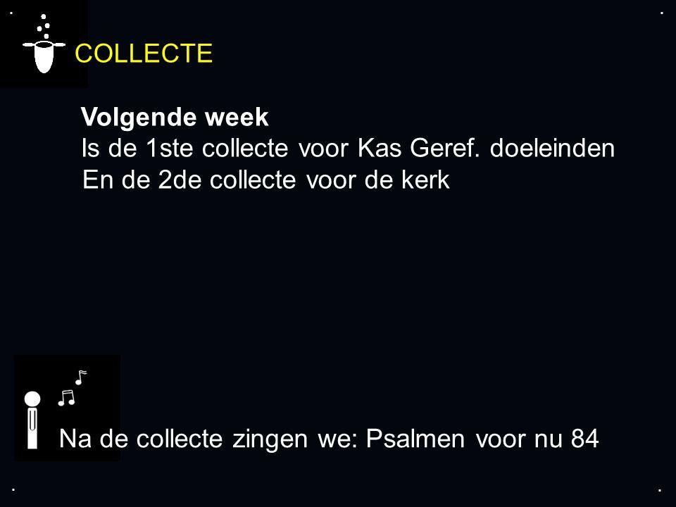 ....COLLECTE Volgende week Is de 1ste collecte voor Kas Geref.