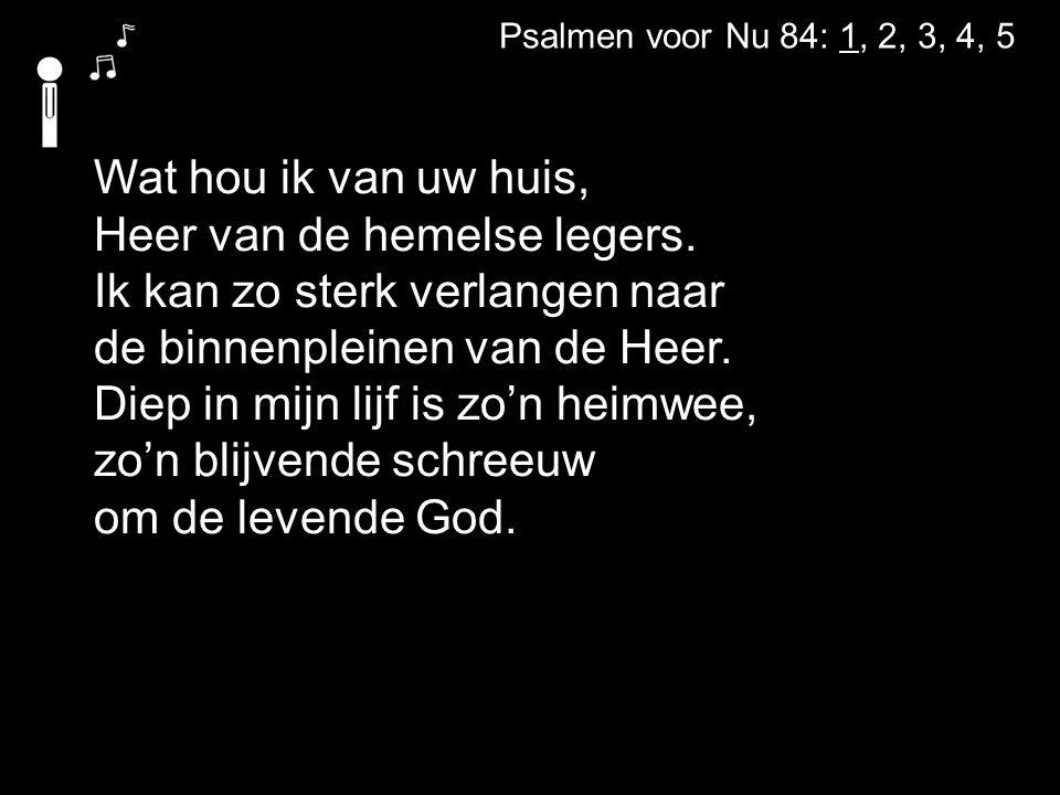 Psalmen voor Nu 84: 1, 2, 3, 4, 5 Wat hou ik van uw huis, Heer van de hemelse legers.