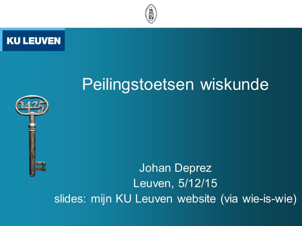 Peilingstoetsen wiskunde Johan Deprez Leuven, 5/12/15 slides: mijn KU Leuven website (via wie-is-wie)