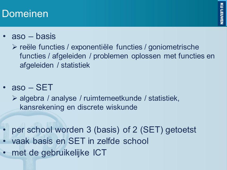 Domeinen aso – basis  reële functies / exponentiële functies / goniometrische functies / afgeleiden / problemen oplossen met functies en afgeleiden / statistiek aso – SET  algebra / analyse / ruimtemeetkunde / statistiek, kansrekening en discrete wiskunde per school worden 3 (basis) of 2 (SET) getoetst vaak basis en SET in zelfde school met de gebruikelijke ICT