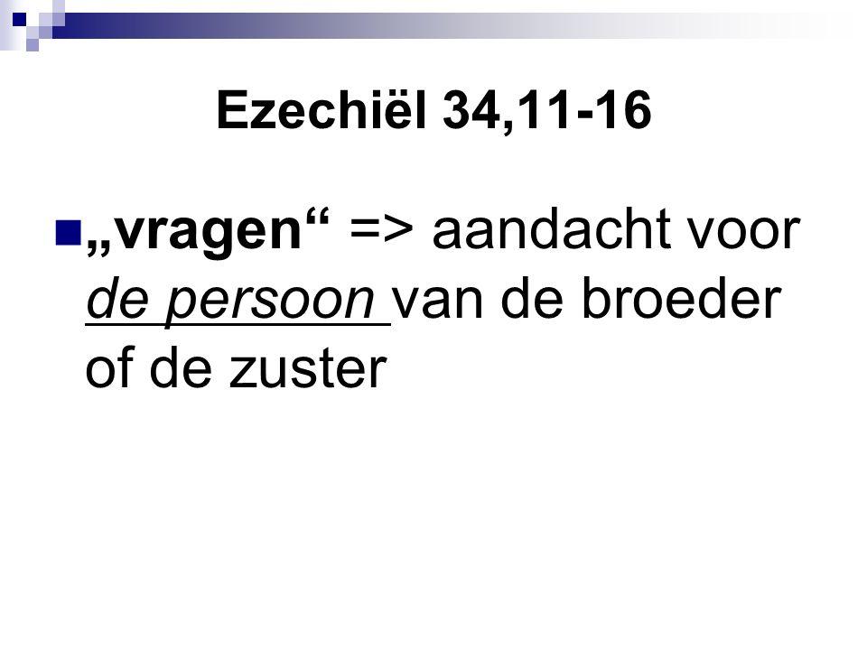 """Ezechiël 34,11-16 """"vragen => aandacht voor de persoon van de broeder of de zuster"""