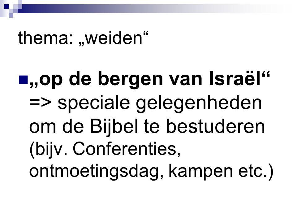 """thema: """"weiden """"op de bergen van Israël => speciale gelegenheden om de Bijbel te bestuderen (bijv."""