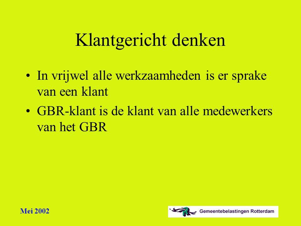 Mei 2002 Klantgericht denken In vrijwel alle werkzaamheden is er sprake van een klant GBR-klant is de klant van alle medewerkers van het GBR