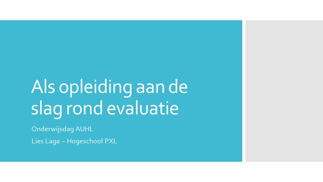 Als opleiding aan de slag rond evaluatie Onderwijsdag AUHL Lies Laga – Hogeschool PXL