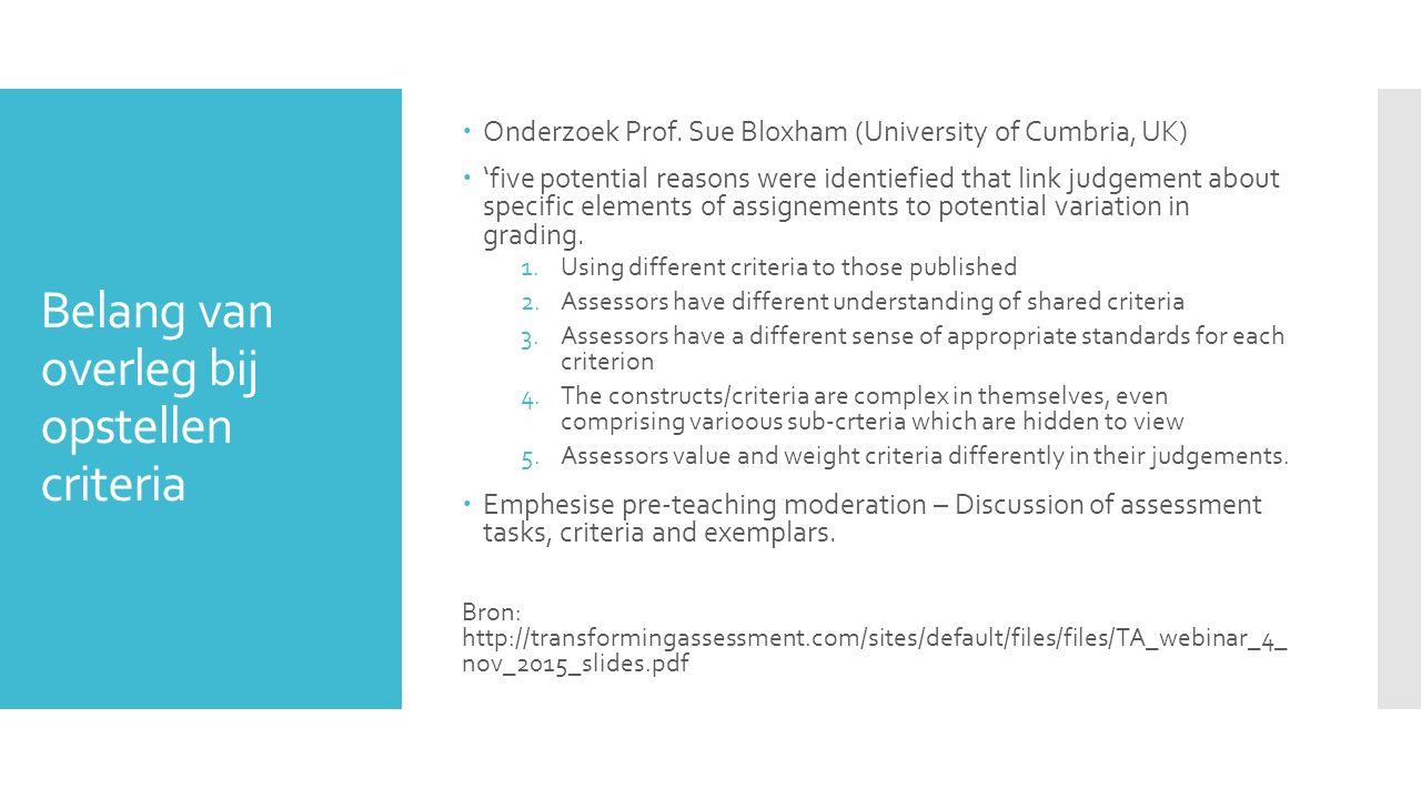 Belang van overleg bij opstellen criteria  Onderzoek Prof. Sue Bloxham (University of Cumbria, UK)  'five potential reasons were identiefied that li