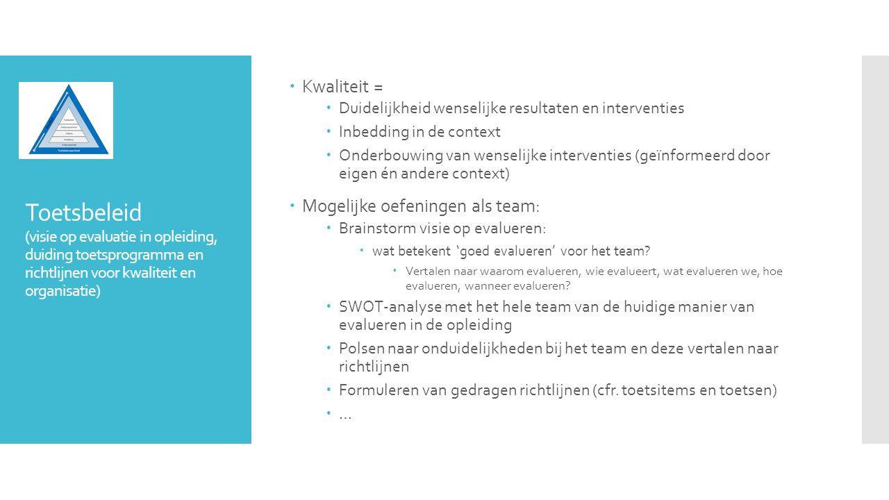 Toetsbeleid (visie op evaluatie in opleiding, duiding toetsprogramma en richtlijnen voor kwaliteit en organisatie)  Kwaliteit =  Duidelijkheid wense