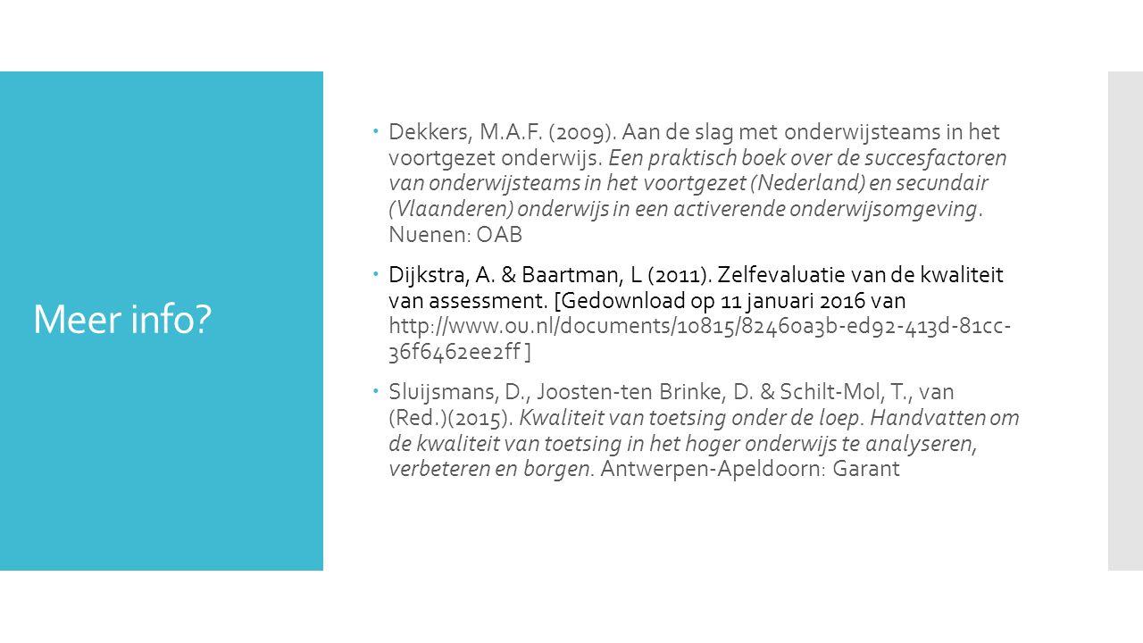 Meer info?  Dekkers, M.A.F. (2009). Aan de slag met onderwijsteams in het voortgezet onderwijs. Een praktisch boek over de succesfactoren van onderwi