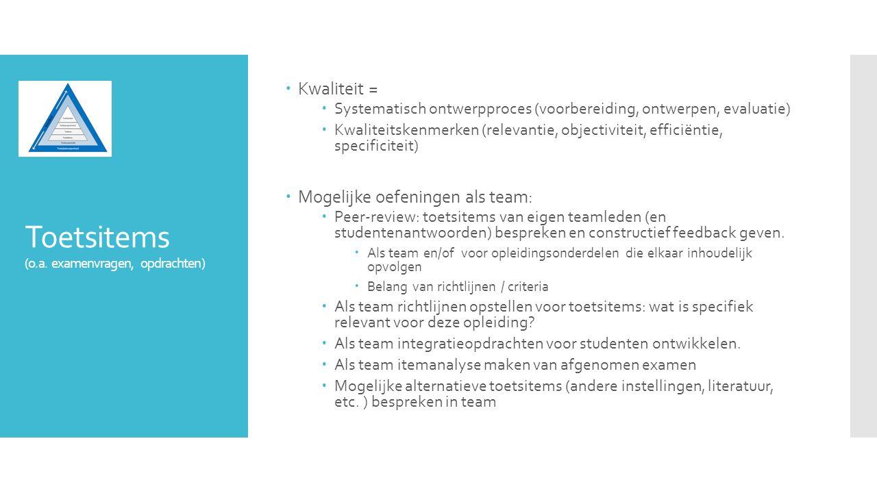 Toetsen (schriftelijk, mondeling, opdrachten, papers, presentaties, portfolio's, etc.)  Kwaliteit =  Kwaliteitscriteria (validiteit, betrouwbaarheid, transparantie, …)  Systematisch doorlopen toetscyclus  Mogelijke oefeningen als team:  Peer-review van toetsen van collega's  Afstemming doelstellingen?, kwaliteitsvol?, efficiënte organisatie?, ….