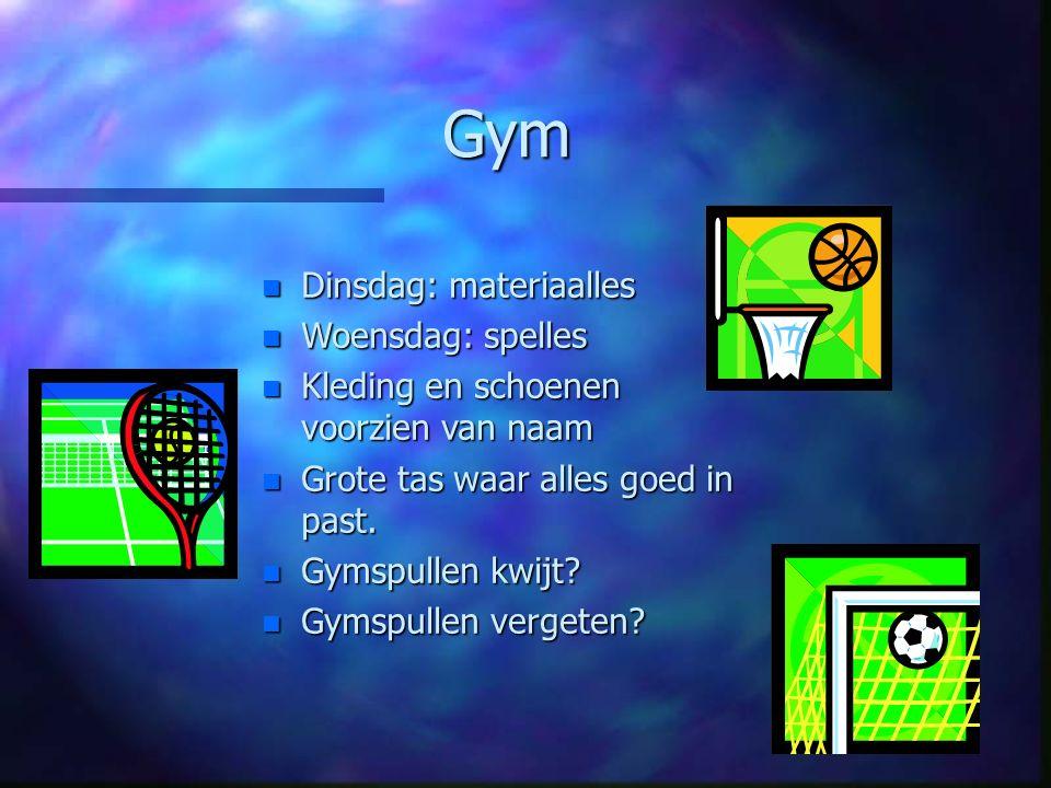 Gym n Dinsdag: materiaalles n Woensdag: spelles n Kleding en schoenen voorzien van naam n Grote tas waar alles goed in past.