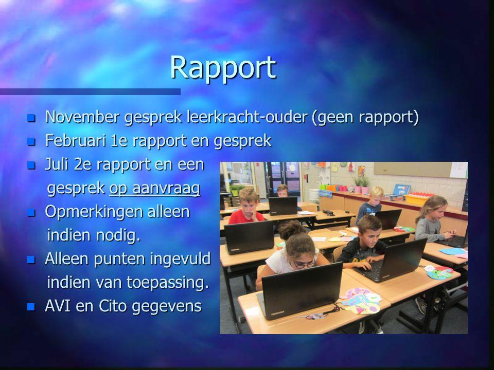 Rapport n November gesprek leerkracht-ouder (geen rapport) n Februari 1e rapport en gesprek n Juli 2e rapport en een gesprek op aanvraag gesprek op aanvraag n Opmerkingen alleen indien nodig.