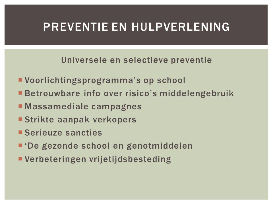Universele en selectieve preventie  Voorlichtingsprogramma's op school  Betrouwbare info over risico's middelengebruik  Massamediale campagnes  St