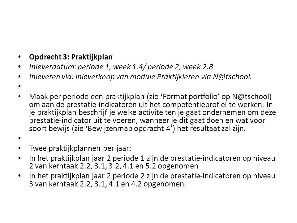 Opdracht 3: Praktijkplan Inleverdatum: periode 1, week 1.4/ periode 2, week 2.8 Inleveren via: inleverknop van module Praktijkleren via N@tschool.