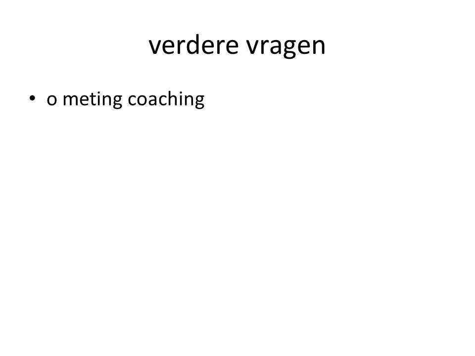 verdere vragen o meting coaching