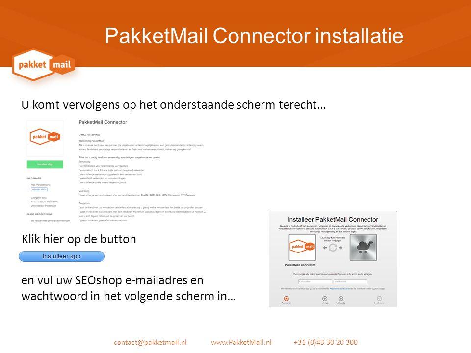 PakketMail Connector installatie contact@pakketmail.nl www.PakketMail.nl +31 (0)43 30 20 300 U komt vervolgens op het onderstaande scherm terecht… Klik hier op de button en vul uw SEOshop e-mailadres en wachtwoord in het volgende scherm in…