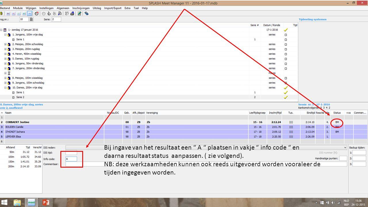 """Bij ingave van het resultaat een """" A """" plaatsen in vakje """" info code """" en daarna resultaat status aanpassen. ( zie volgend). NB: deze werkzaamheden ku"""