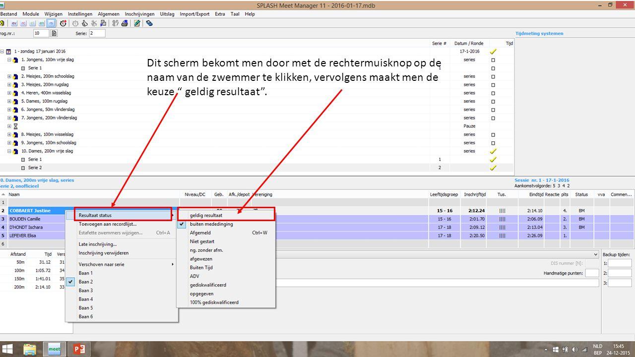 Dit scherm bekomt men door met de rechtermuisknop op de naam van de zwemmer te klikken, vervolgens maakt men de keuze geldig resultaat .
