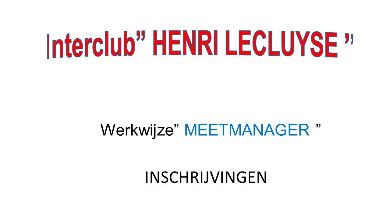 """Werkwijze"""" MEETMANAGER """" INSCHRIJVINGEN"""