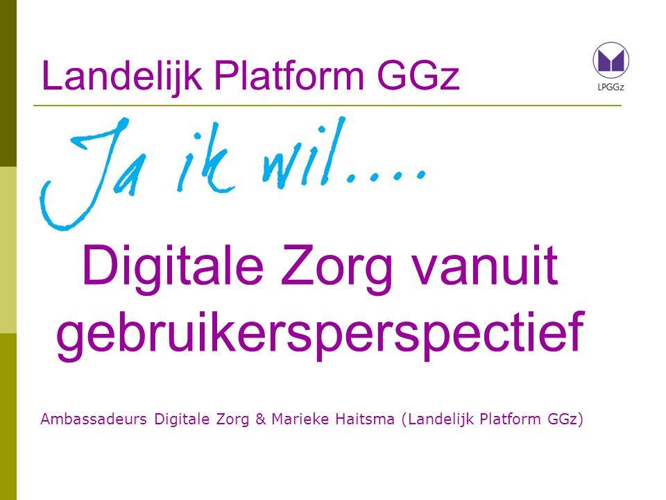 Landelijk Platform GGz Zorg vanuit cliënt- en familieperspectief Meer informatie: www.platformggz.nl/visiedigitalezorg www.platformggz.nl/brochuredigitalezorg In gesprek met de ambassadeurs: M.haitsma@platformggz.nl