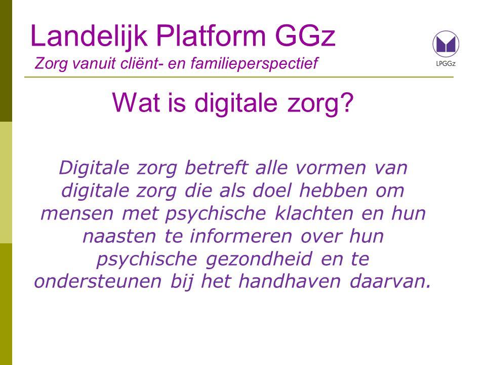 Landelijk Platform GGz Zorg vanuit cliënt- en familieperspectief Dit is ook digitale zorg Websites Apps Online platforms Ervaringsverhalen