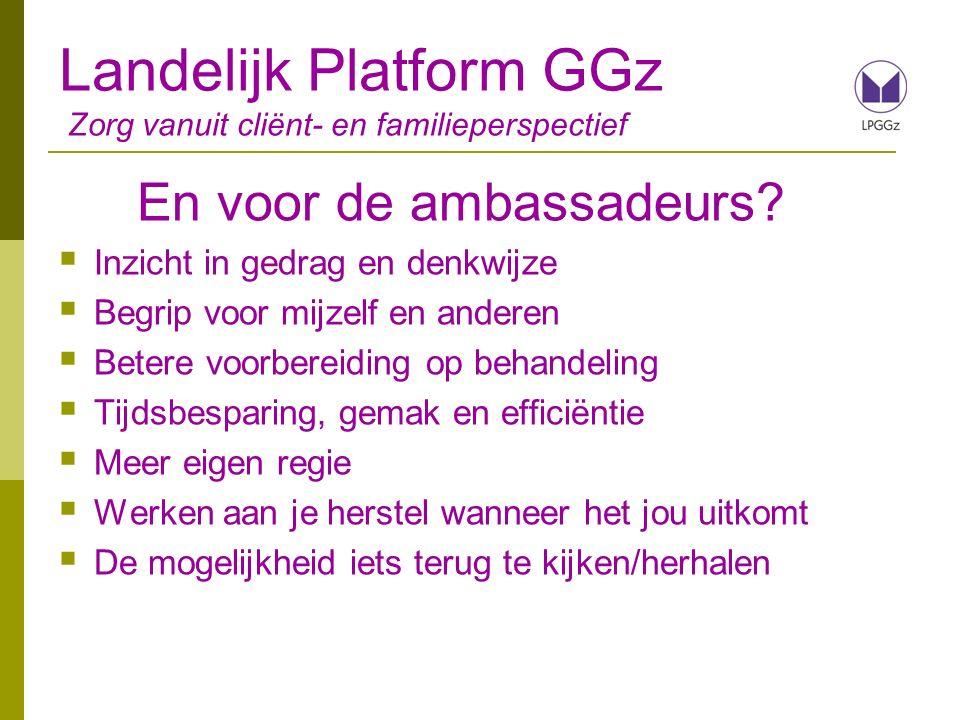 Landelijk Platform GGz Zorg vanuit cliënt- en familieperspectief En voor de ambassadeurs.