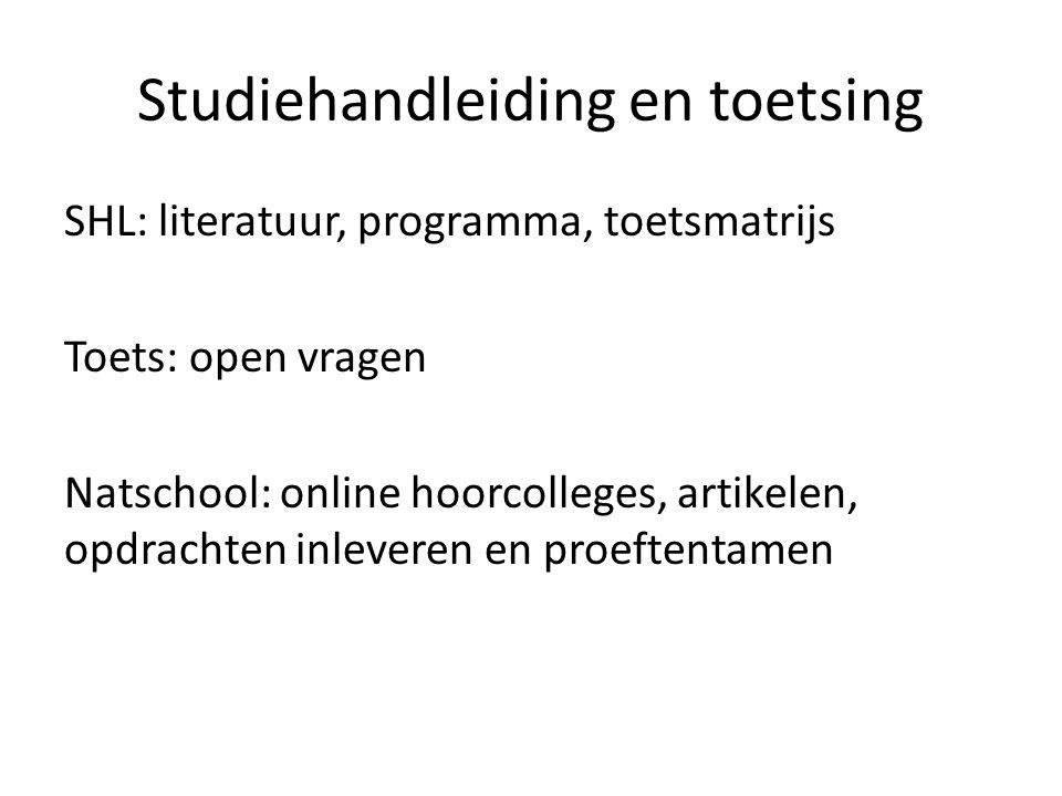 Studiehandleiding en toetsing SHL: literatuur, programma, toetsmatrijs Toets: open vragen Natschool: online hoorcolleges, artikelen, opdrachten inleve