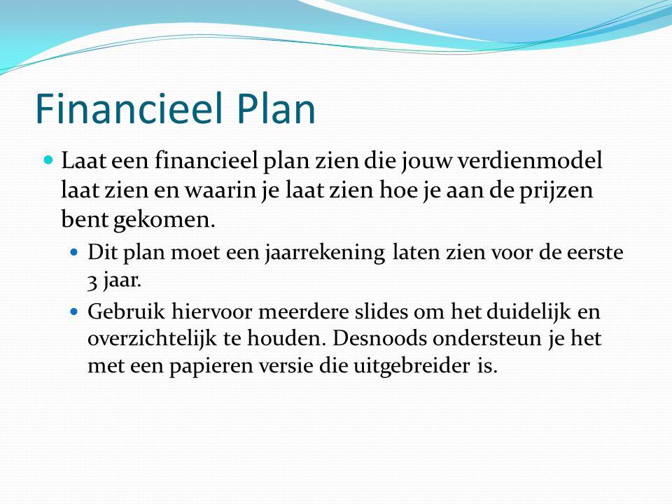 Financieel Plan Laat een financieel plan zien die jouw verdienmodel laat zien en waarin je laat zien hoe je aan de prijzen bent gekomen. Dit plan moet