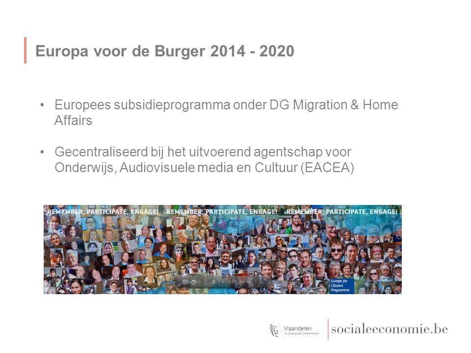 Europa voor de Burger 2014 - 2020 Europees subsidieprogramma onder DG Migration & Home Affairs Gecentraliseerd bij het uitvoerend agentschap voor Onderwijs, Audiovisuele media en Cultuur (EACEA) hier