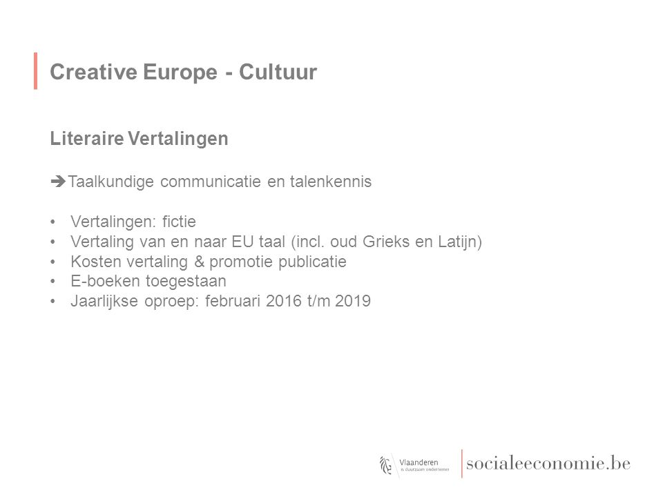 Creative Europe - Cultuur Literaire Vertalingen  Taalkundige communicatie en talenkennis Vertalingen: fictie Vertaling van en naar EU taal (incl. oud