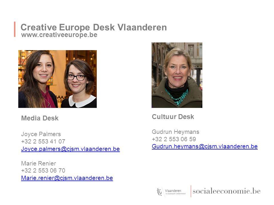 Creative Europe Desk Vlaanderen www.creativeeurope.be Cultuur Desk Gudrun Heymans +32 2 553 06 59 Gudrun.heymans@cjsm.vlaanderen.be Media Desk Joyce Palmers +32 2 553 41 07 Joyce.palmers@cjsm.vlaanderen.be Marie Renier +32 2 553 06 70 Marie.renier@cjsm.vlaanderen.be