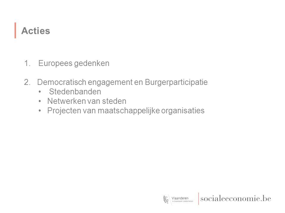 Acties 1.Europees gedenken 2. Democratisch engagement en Burgerparticipatie Stedenbanden Netwerken van steden Projecten van maatschappelijke organisat