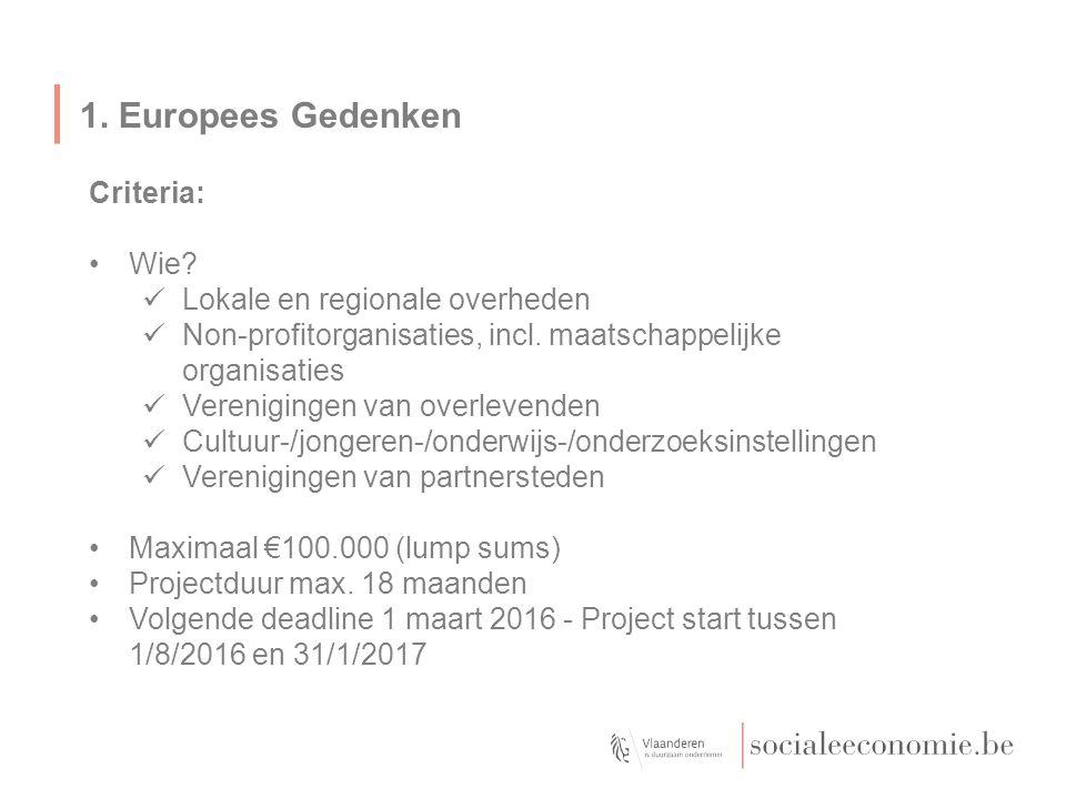 1. Europees Gedenken Criteria: Wie? Lokale en regionale overheden Non-profitorganisaties, incl. maatschappelijke organisaties Verenigingen van overlev