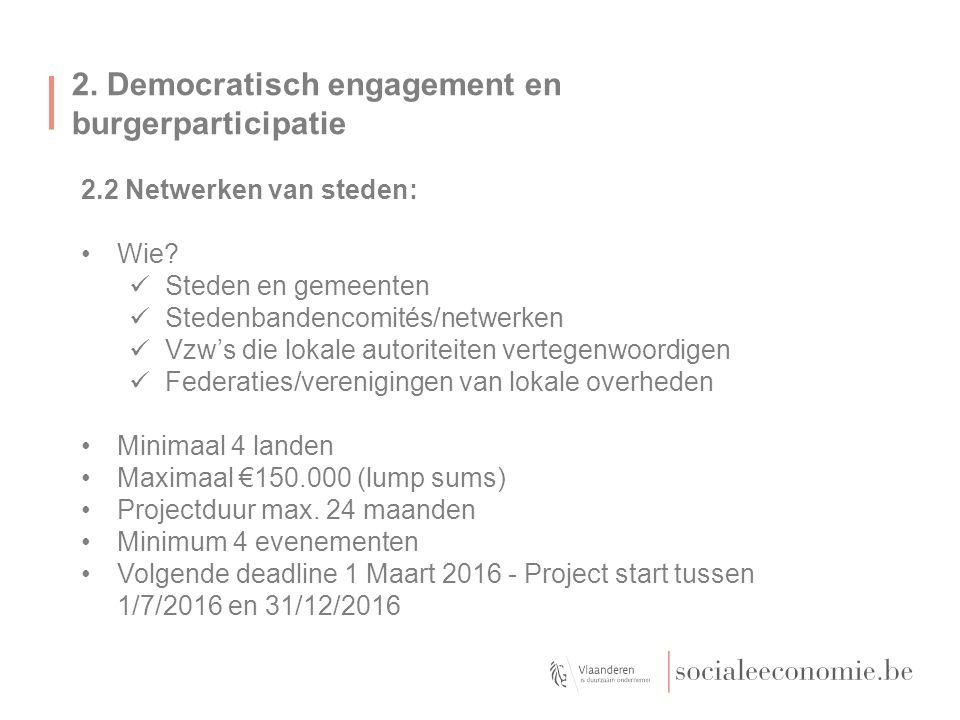 2. Democratisch engagement en burgerparticipatie 2.2 Netwerken van steden: Wie? Steden en gemeenten Stedenbandencomités/netwerken Vzw's die lokale aut