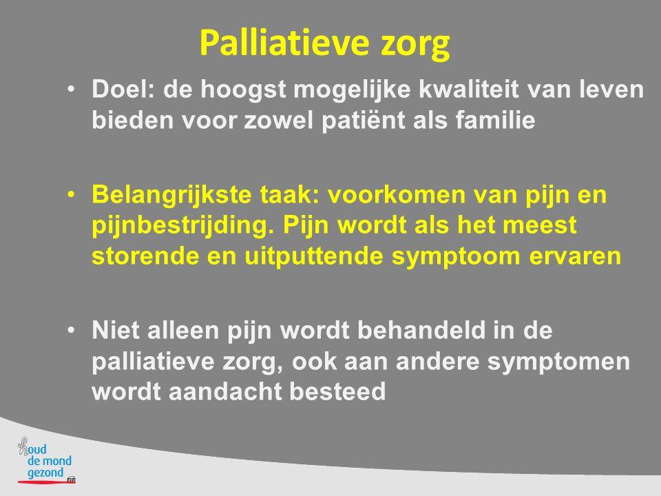 Palliatieve zorg Doel: de hoogst mogelijke kwaliteit van leven bieden voor zowel patiënt als familie Belangrijkste taak: voorkomen van pijn en pijnbestrijding.