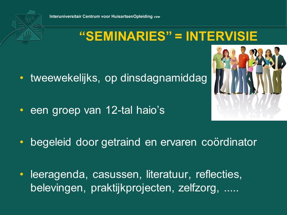 SEMINARIES = INTERVISIE tweewekelijks, op dinsdagnamiddag een groep van 12-tal haio's begeleid door getraind en ervaren coördinator leeragenda, casussen, literatuur, reflecties, belevingen, praktijkprojecten, zelfzorg,.....