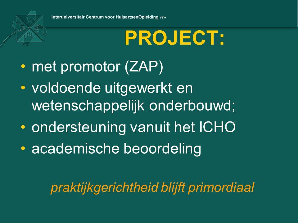 PROJECT: met promotor (ZAP) voldoende uitgewerkt en wetenschappelijk onderbouwd; ondersteuning vanuit het ICHO academische beoordeling praktijkgerichtheid blijft primordiaal